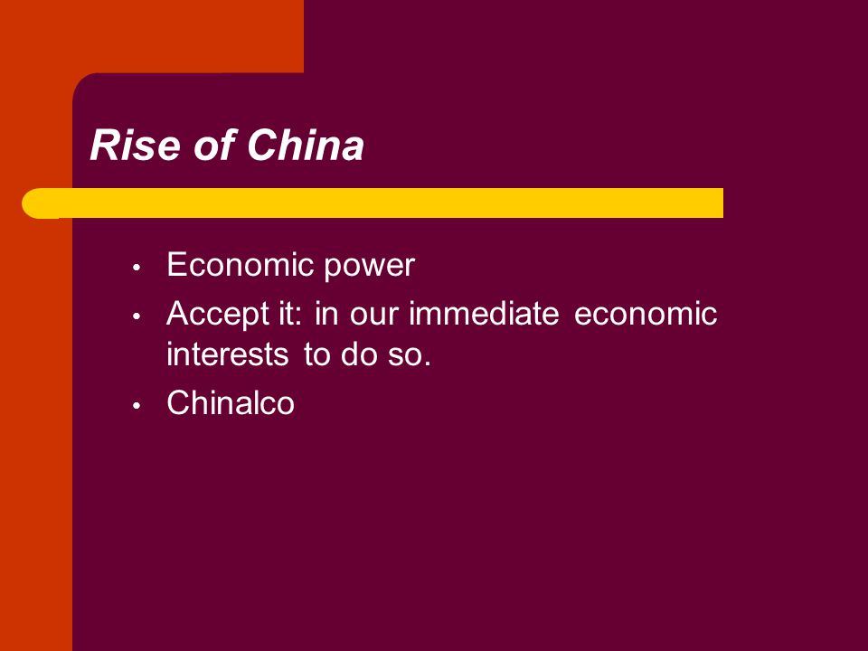 Rise of China Economic power Accept it: in our immediate economic interests to do so. Chinalco