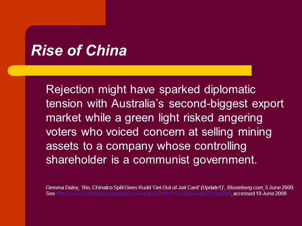 Rise of China Rejection might have sparked diplomatic tension with Australia's second-biggest export market while a green light risked angering voters who voiced concern at selling mining assets to a company whose controlling shareholder is a communist government.