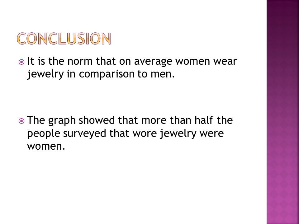  It is the norm that on average women wear jewelry in comparison to men.