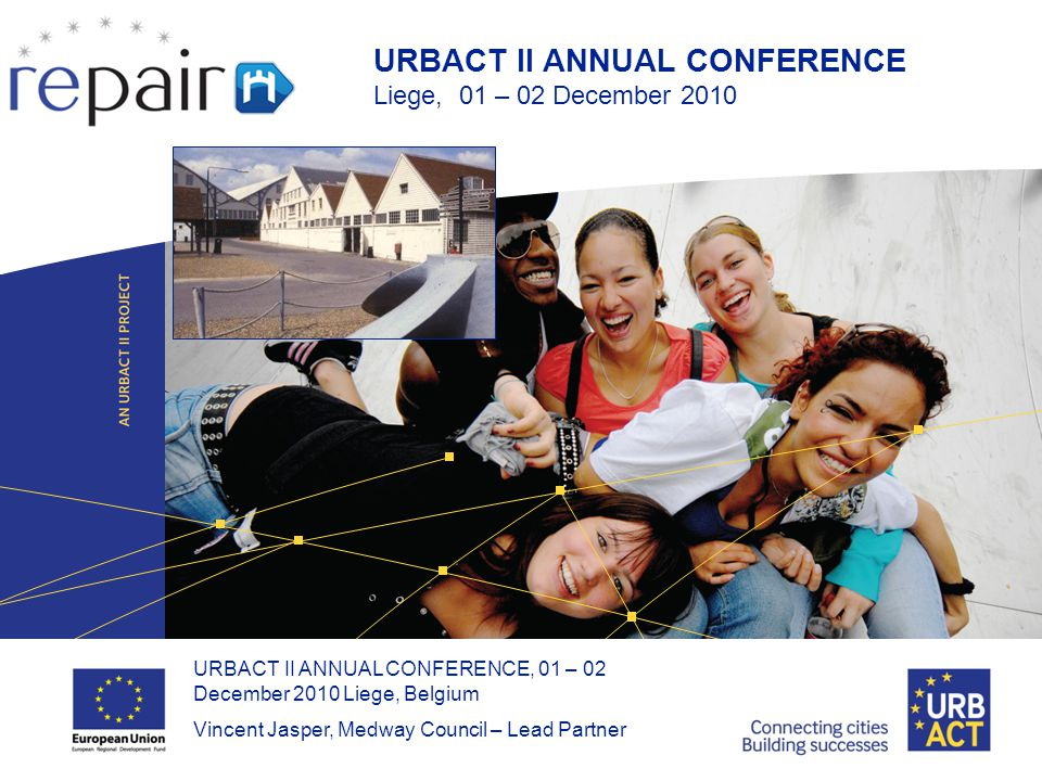 LOGO PROJECT URBACT II ANNUAL CONFERENCE, 01 – 02 December 2010 Liege, Belgium Vincent Jasper, Medway Council – Lead Partner URBACT II ANNUAL CONFERENCE Liege, 01 – 02 December 2010