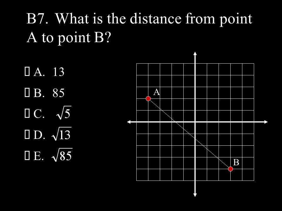 B7.What is the distance from point A to point B  A.13  B.85  C.  D.  E. A B