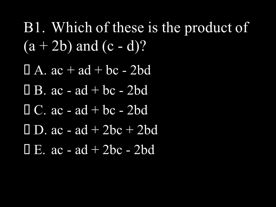 B1.Which of these is the product of (a + 2b) and (c - d).