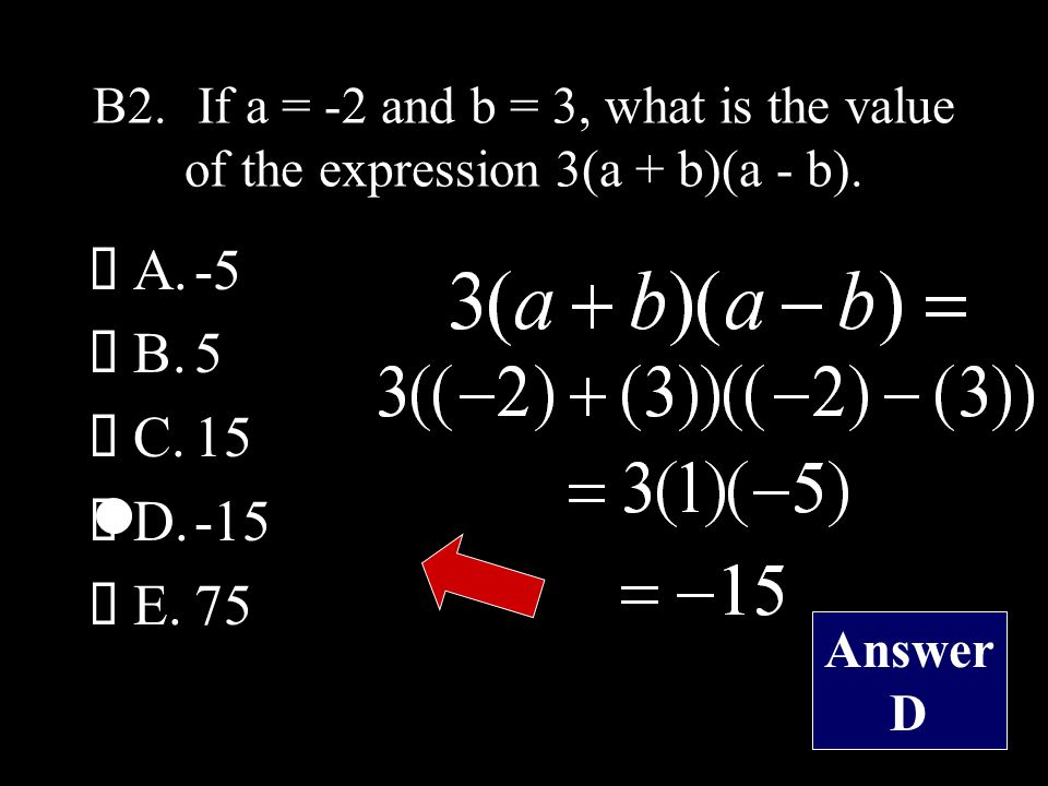 B2.If a = -2 and b = 3, what is the value of the expression 3(a + b)(a - b).