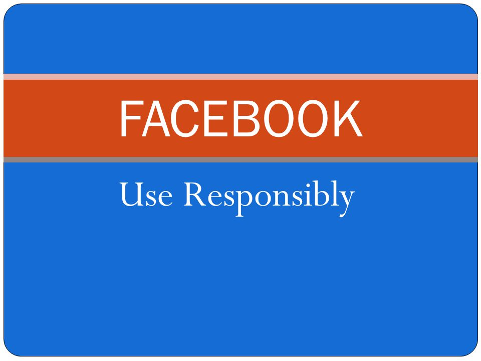 Use Responsibly FACEBOOK
