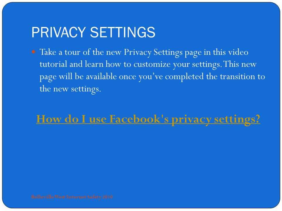 PRIVACY SETTINGS Take a tour of the new Privacy Settings page in this video tutorial and learn how to customize your settings.