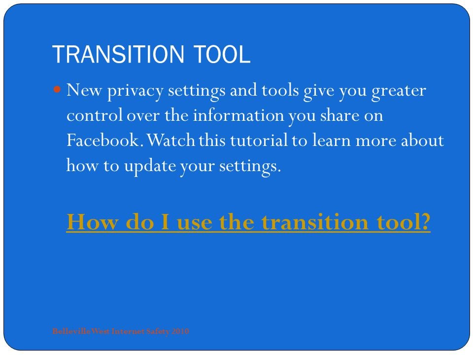 TRANSITION TOOL New privacy settings and tools give you greater control over the information you share on Facebook.