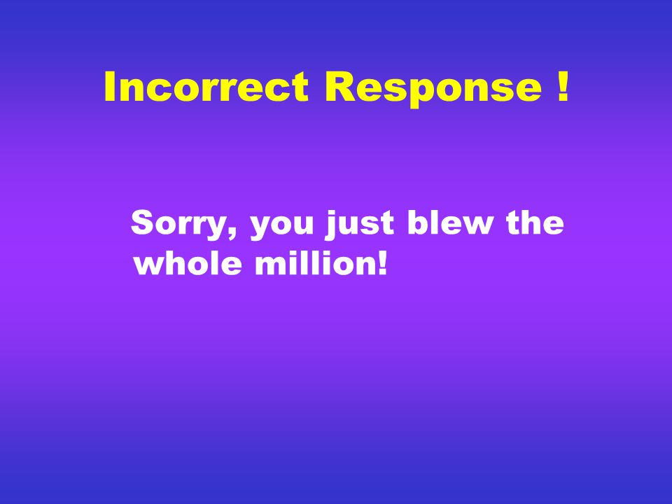 Correct Response $1,000,000 Want to try for 2 Million.