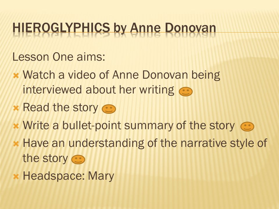 Lesson One aims:  Watch a video of Anne Donovan being interviewed about her writing  Read the story  Write a bullet-point summary of the story  Have an understanding of the narrative style of the story  Headspace: Mary