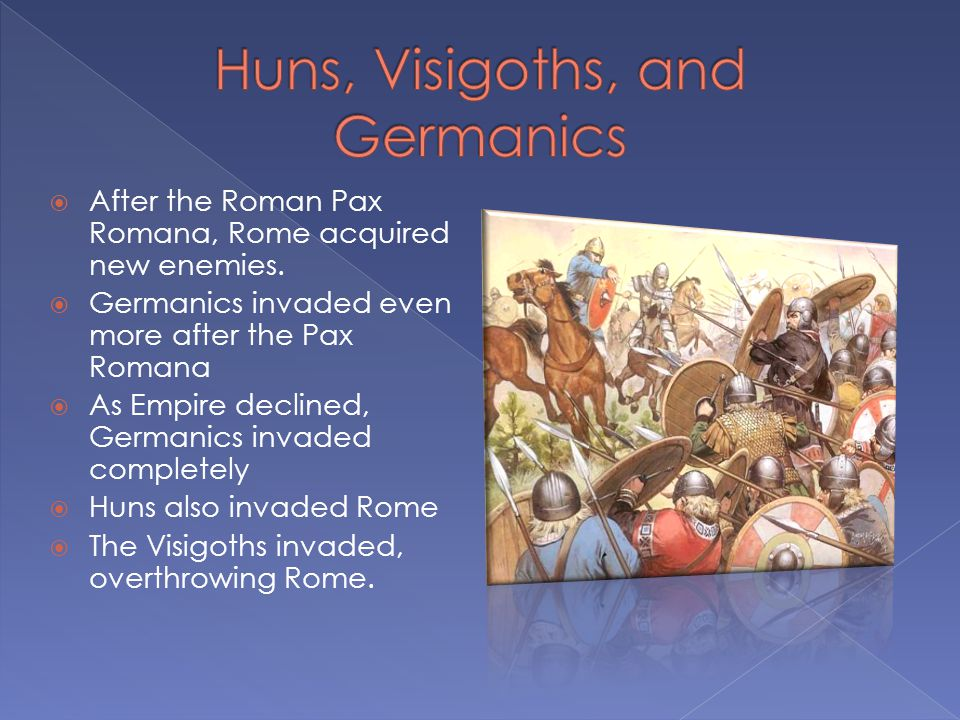  After the Roman Pax Romana, Rome acquired new enemies.
