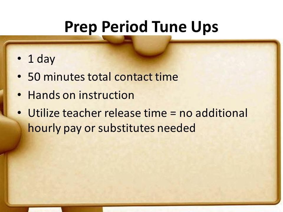 Prep Period Tune Ups 1 day 50 minutes total contact time Hands on instruction Utilize teacher release time = no additional hourly pay or substitutes needed