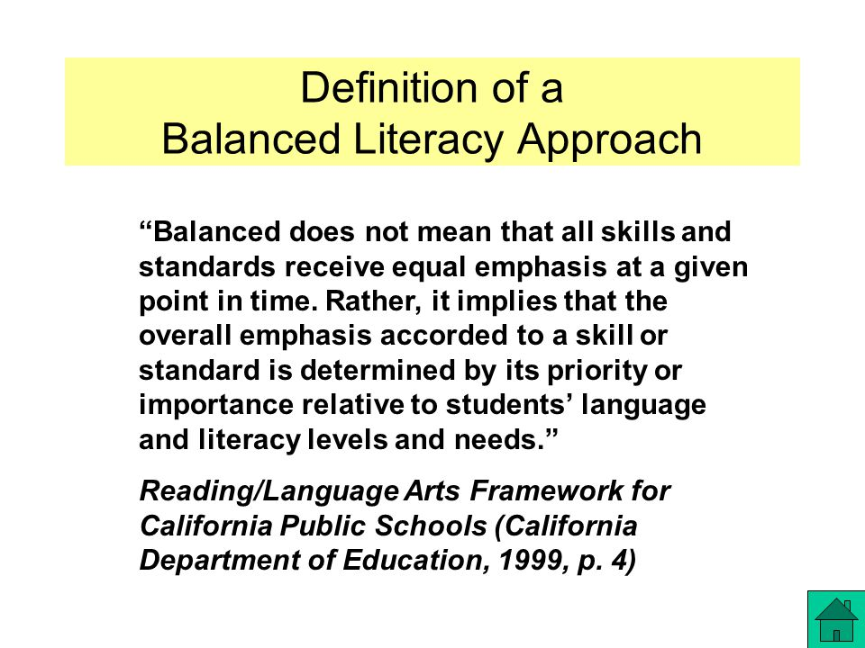 Definition of a Balanced Literacy Approach Balanced does not mean that all skills and standards receive equal emphasis at a given point in time.