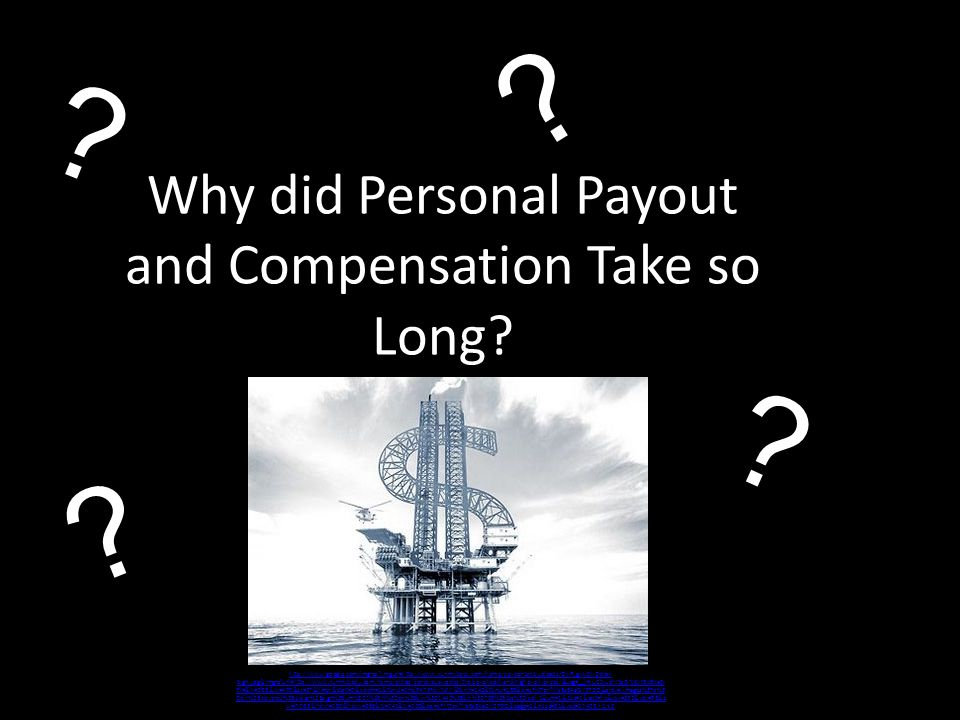 Why did Personal Payout and Compensation Take so Long.