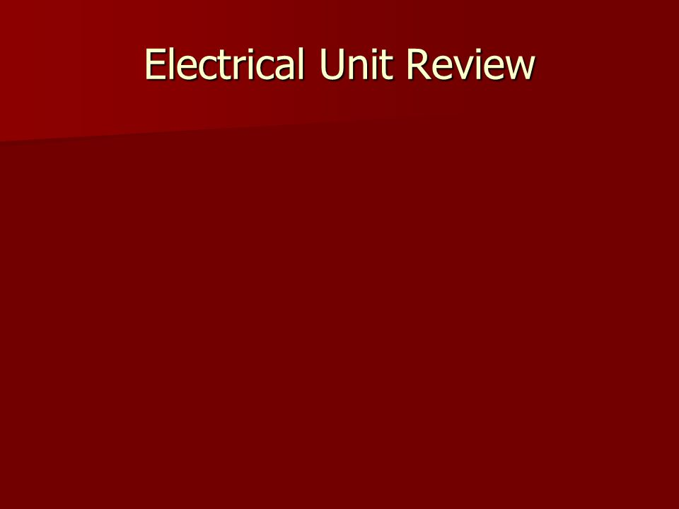 Electrical Unit Review