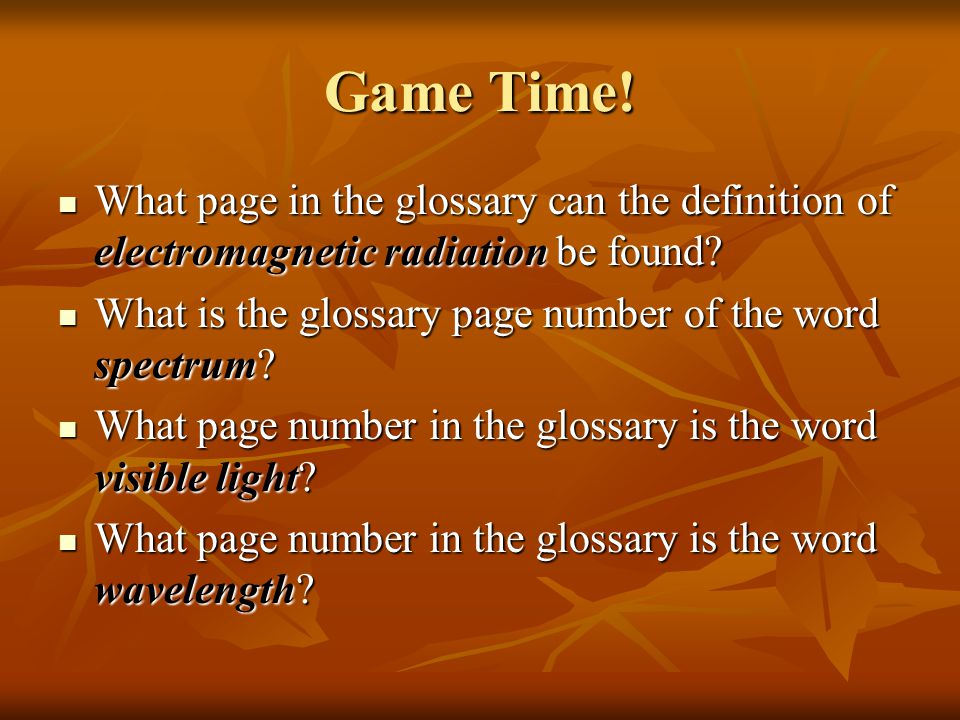 Game Time. What page in the glossary can the definition of electromagnetic radiation be found.