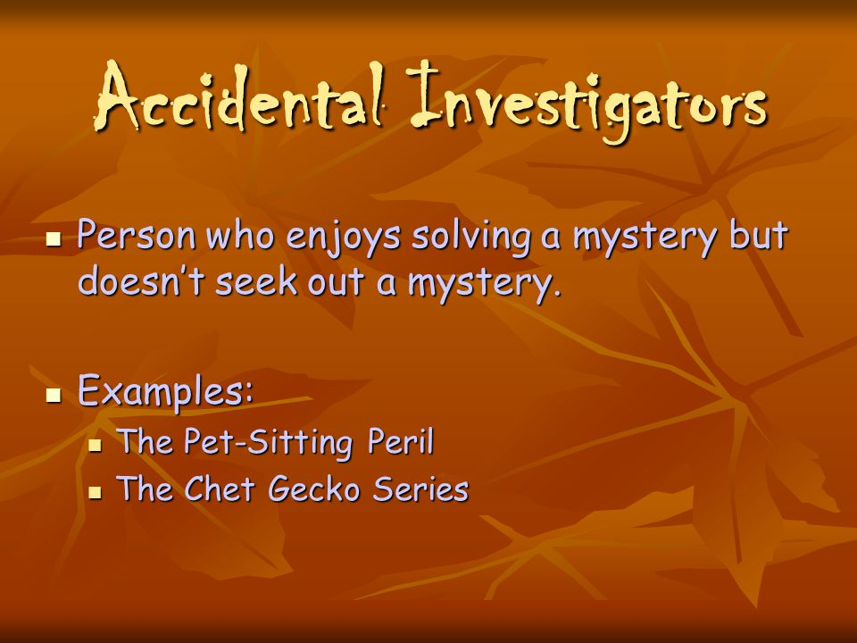 Amateur Sleuths The person who enjoys solving a mystery but doesn't get paid for his or her services.
