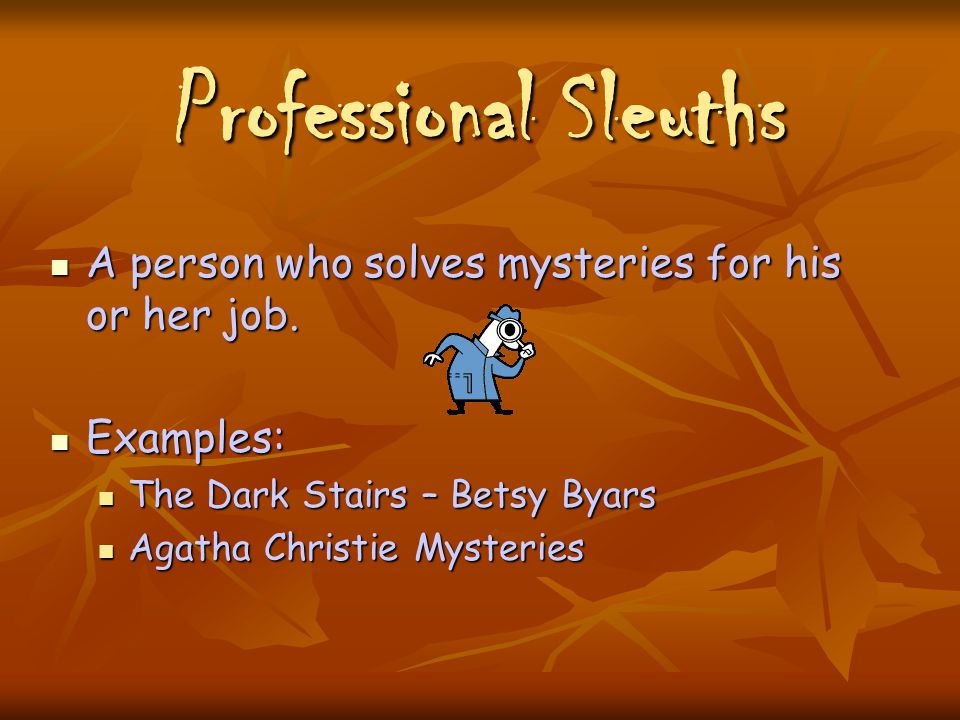 Accidental Investigators Person who enjoys solving a mystery but doesn't seek out a mystery.