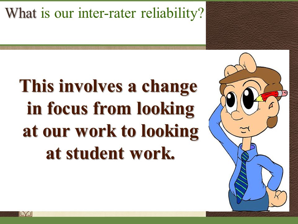 This involves a change in focus from looking in focus from looking at our work to looking at our work to looking at student work.