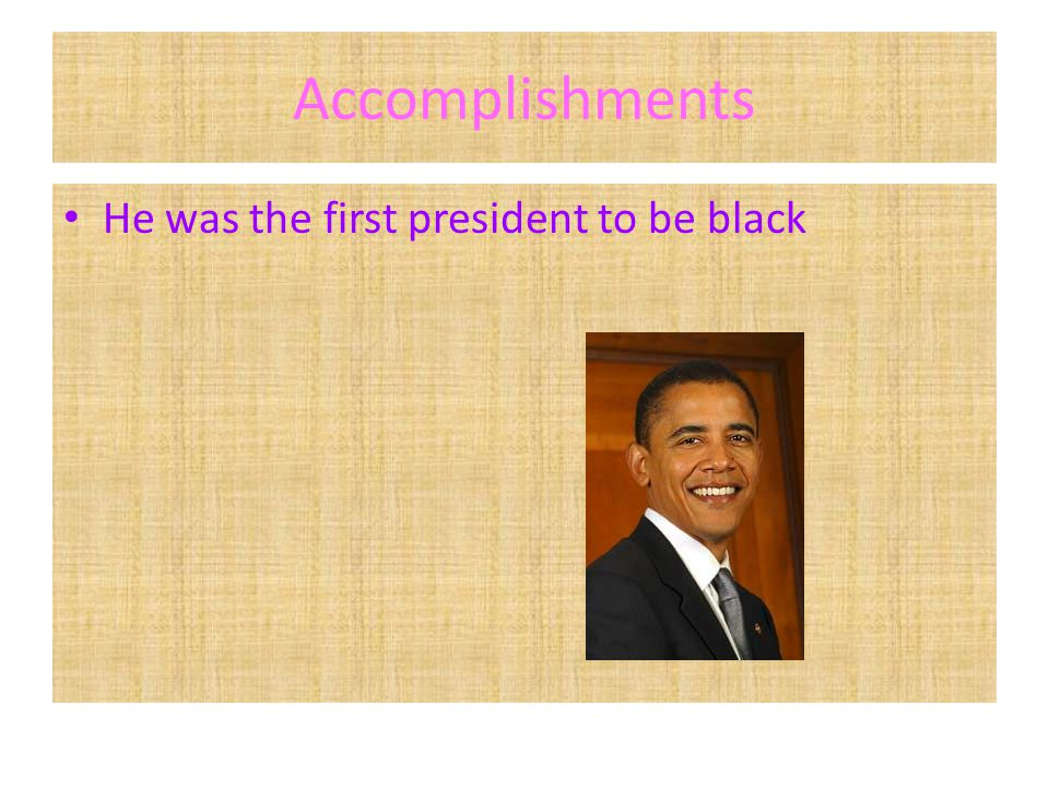 Accomplishments He was the first president to be black