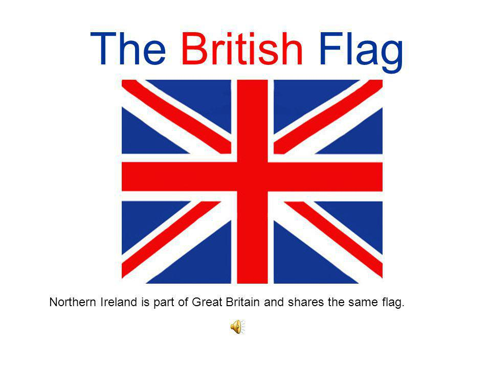 The British Flag Northern Ireland is part of Great Britain and shares the same flag.