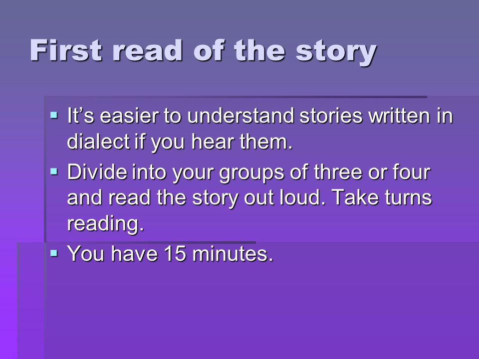 First read of the story  It's easier to understand stories written in dialect if you hear them.