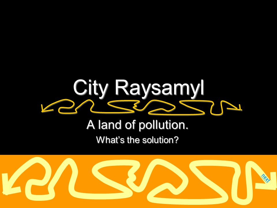 A land of pollution. What's the solution next City Raysamyl