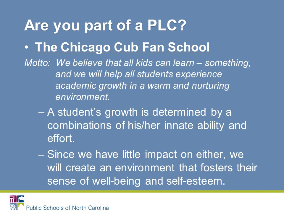 The Chicago Cub Fan School Motto: We believe that all kids can learn – something, and we will help all students experience academic growth in a warm and nurturing environment.