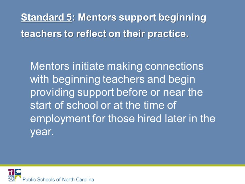 Mentors initiate making connections with beginning teachers and begin providing support before or near the start of school or at the time of employment for those hired later in the year.