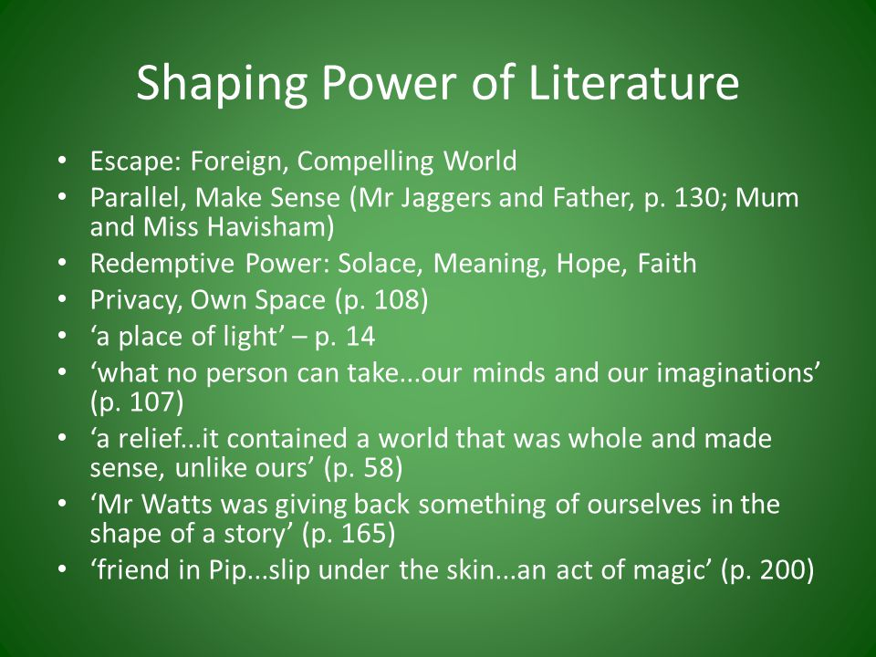 Shaping Power of Literature Escape: Foreign, Compelling World Parallel, Make Sense (Mr Jaggers and Father, p.