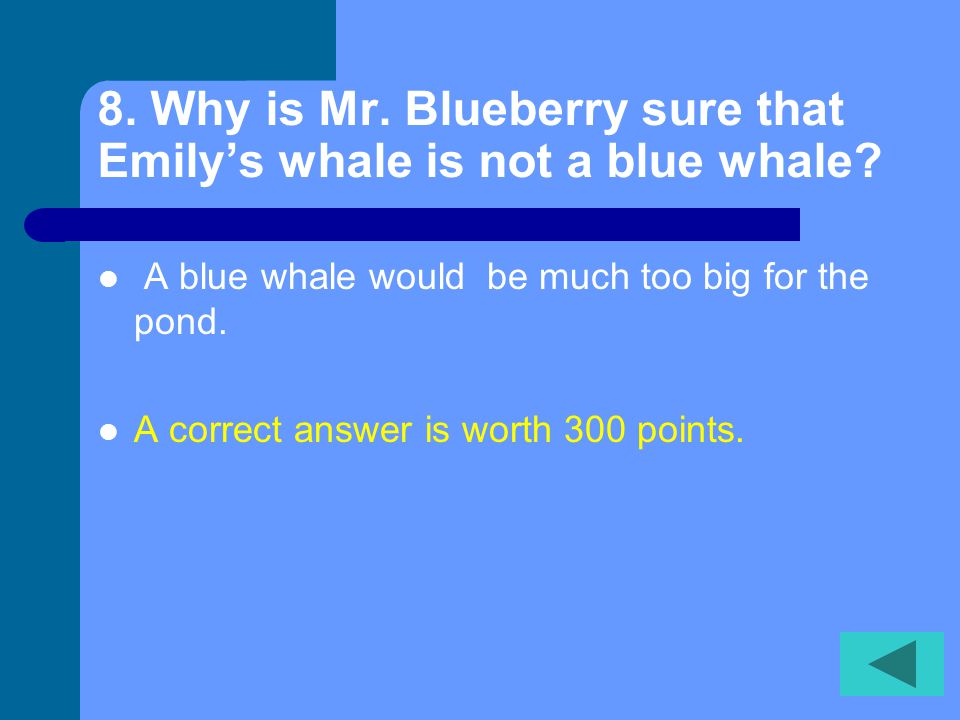 7. What is Mr. Blueberry's second reason Arthur cannot be a whale.