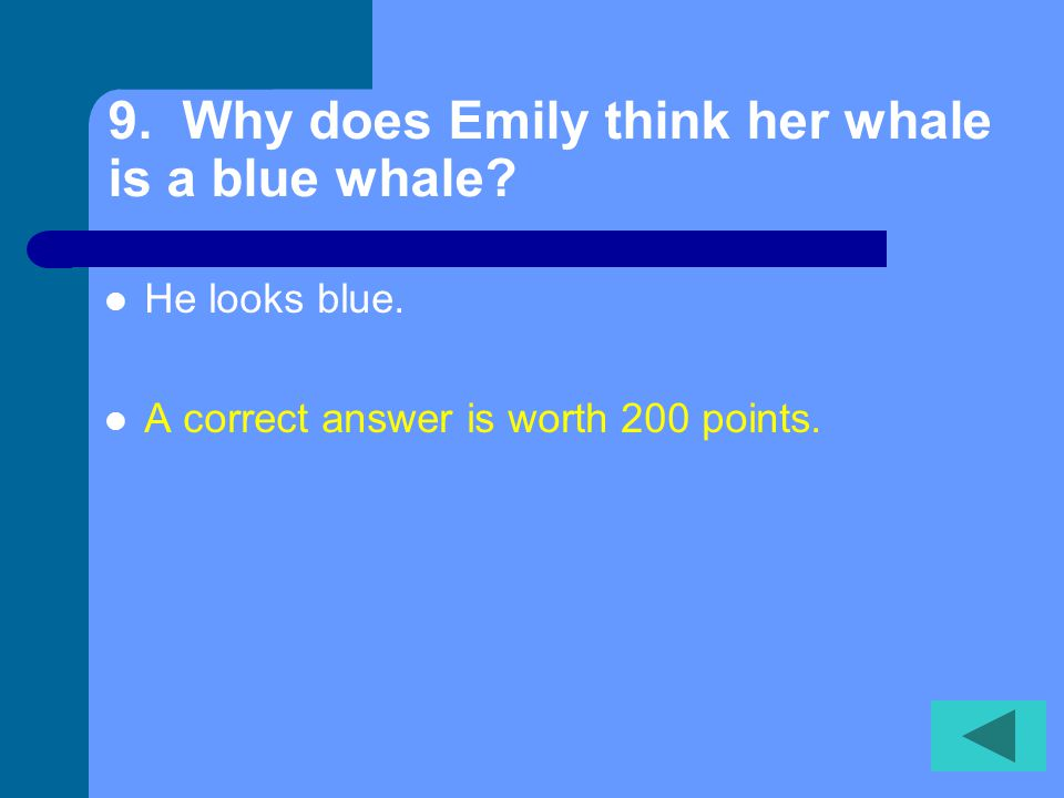 8. Why is Mr. Blueberry sure that Emily's whale is not a blue whale.