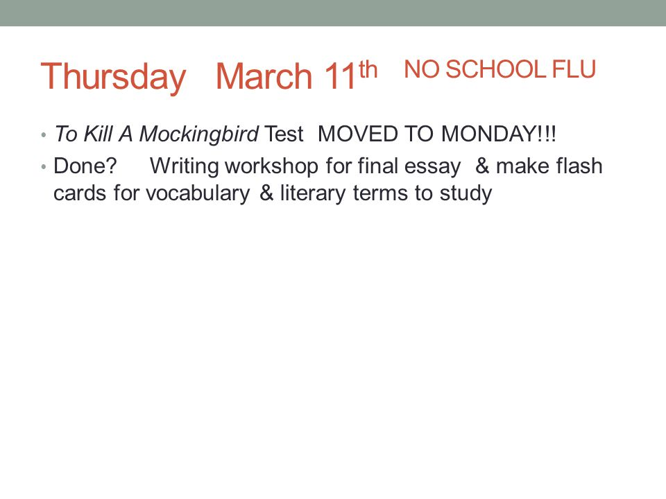 Thursday March 11 th NO SCHOOL FLU To Kill A Mockingbird Test MOVED TO MONDAY!!.