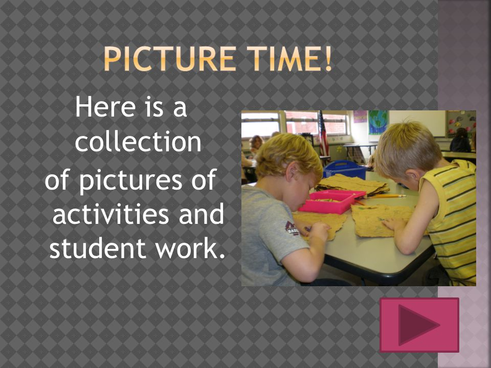 Here is a collection of pictures of activities and student work.
