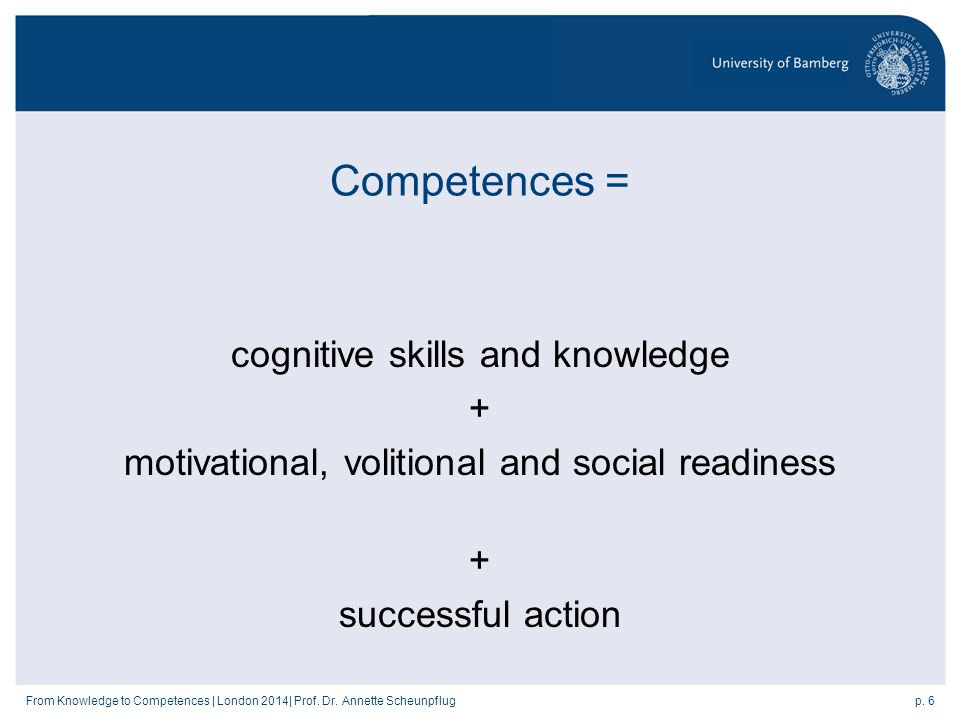 p. 6From Knowledge to Competences | London 2014| Prof.
