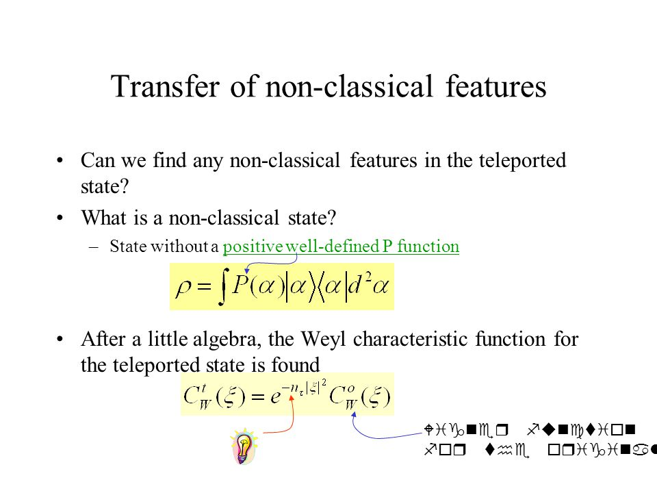 Transfer of non-classical features Can we find any non-classical features in the teleported state.