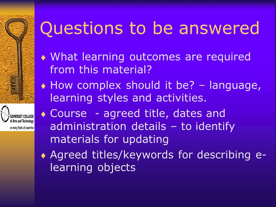 Questions to be answered  What learning outcomes are required from this material.