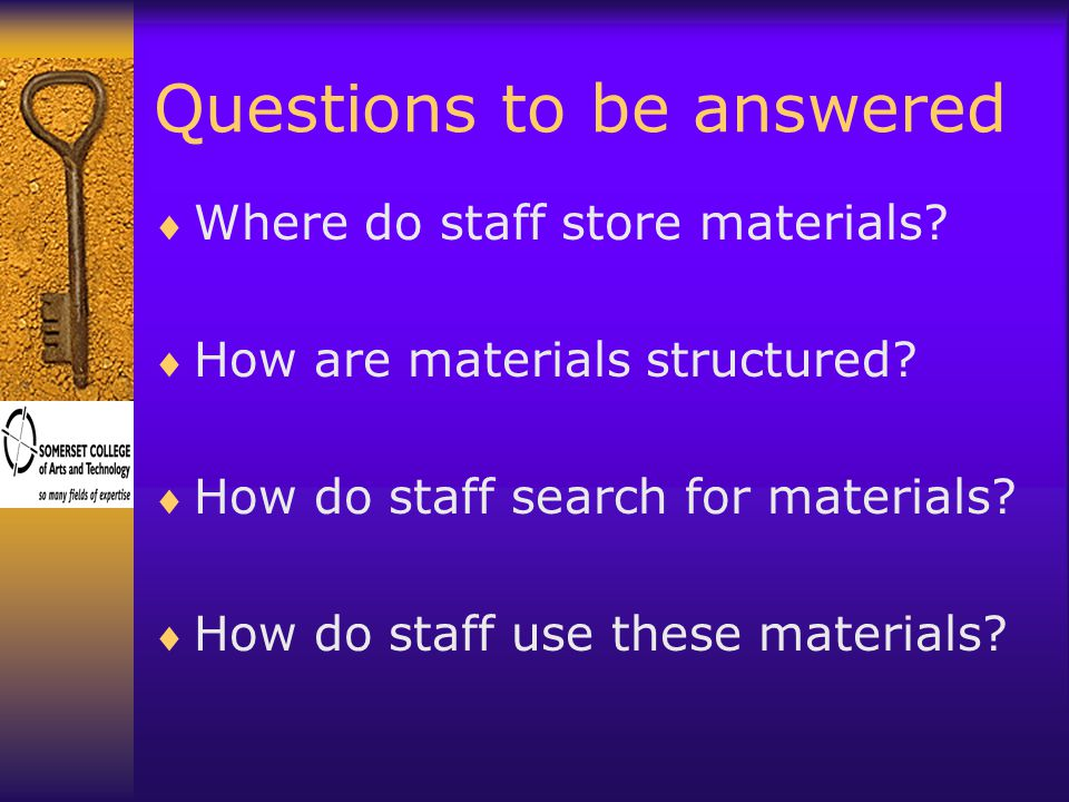 Questions to be answered  Where do staff store materials.