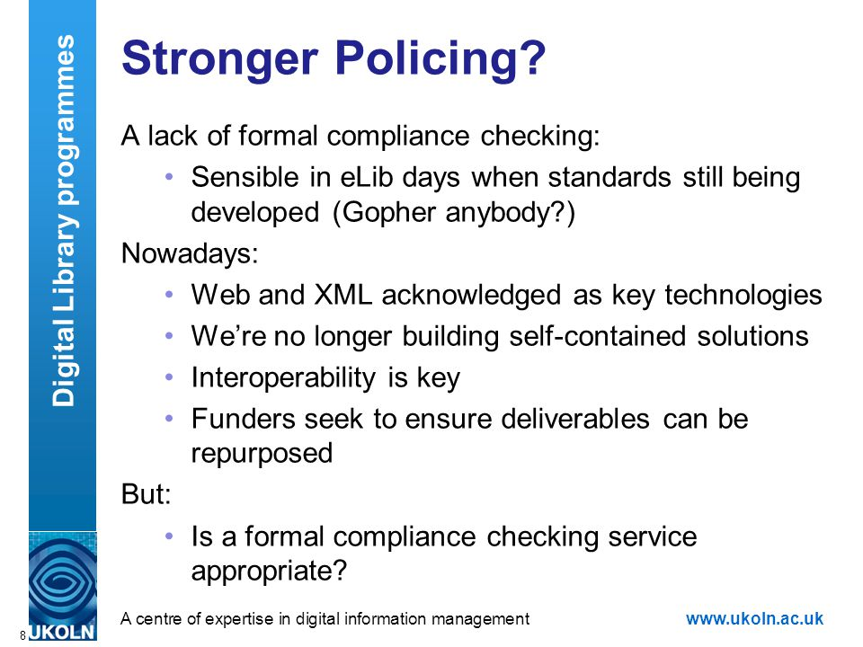 A centre of expertise in digital information managementwww.ukoln.ac.uk 8 Stronger Policing.