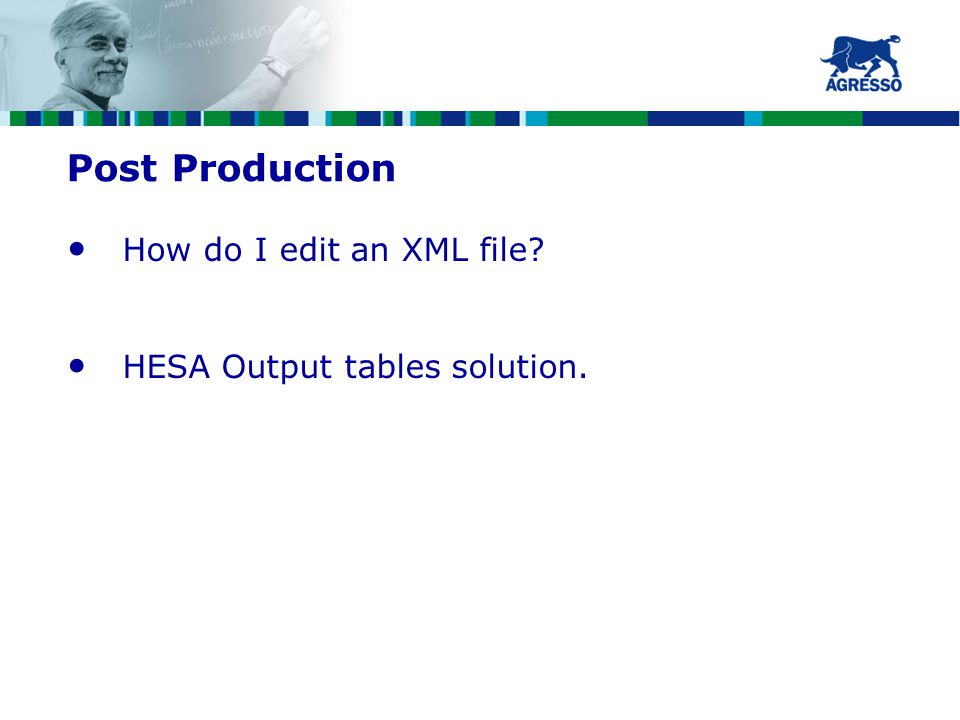 Post Production How do I edit an XML file HESA Output tables solution.