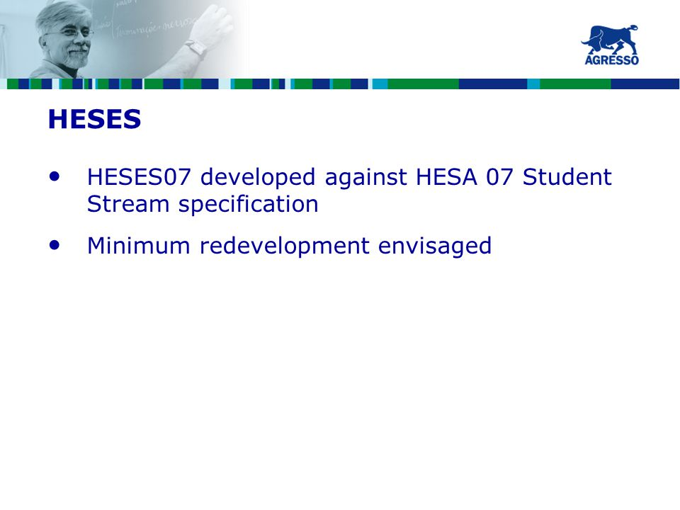 HESES HESES07 developed against HESA 07 Student Stream specification Minimum redevelopment envisaged