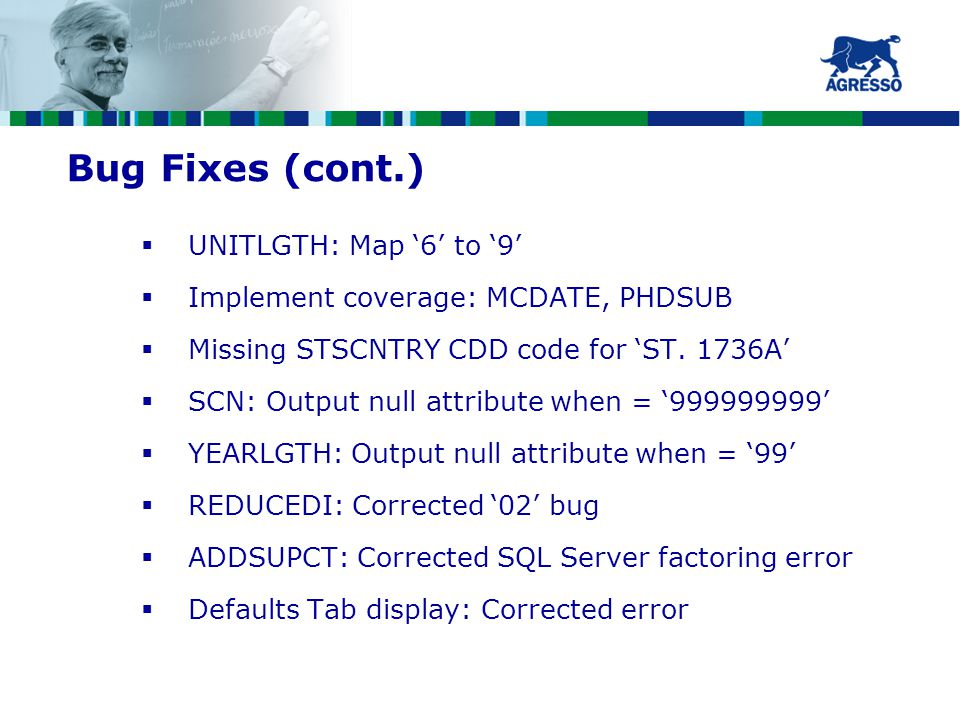 Bug Fixes (cont.)  UNITLGTH: Map '6' to '9'  Implement coverage: MCDATE, PHDSUB  Missing STSCNTRY CDD code for 'ST.