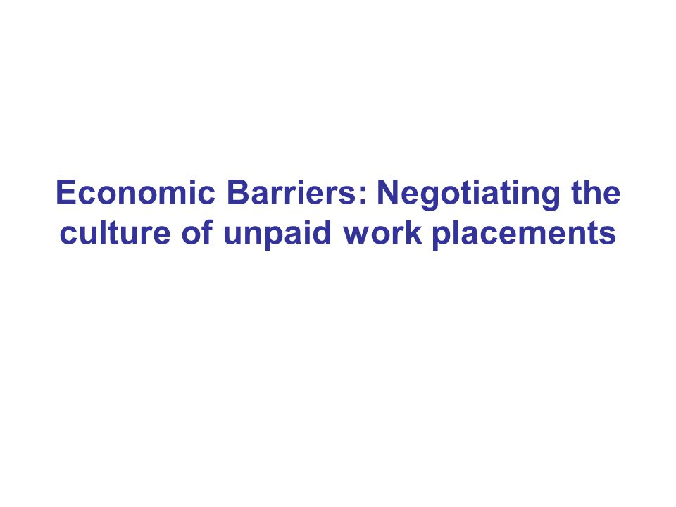 Economic Barriers: Negotiating the culture of unpaid work placements