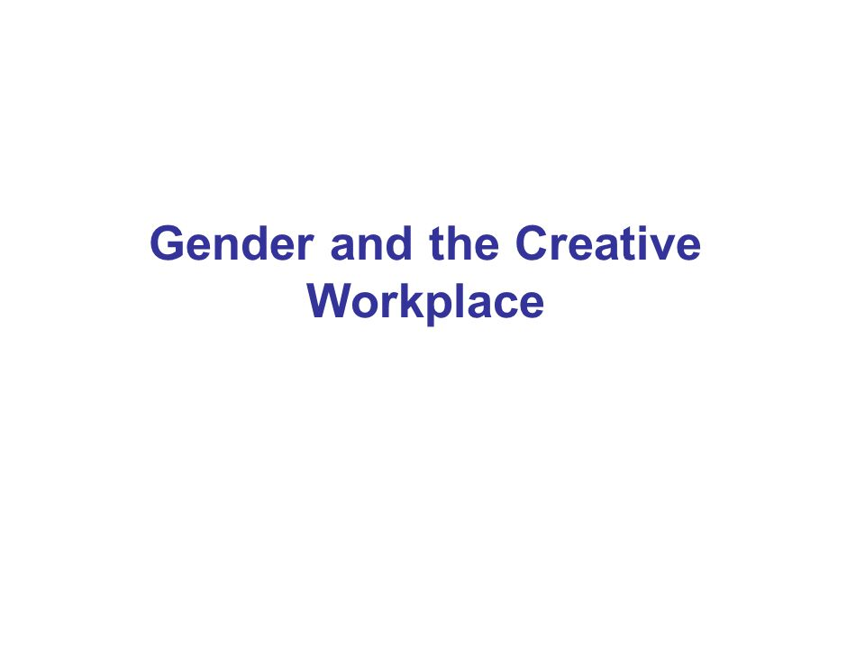 Gender and the Creative Workplace