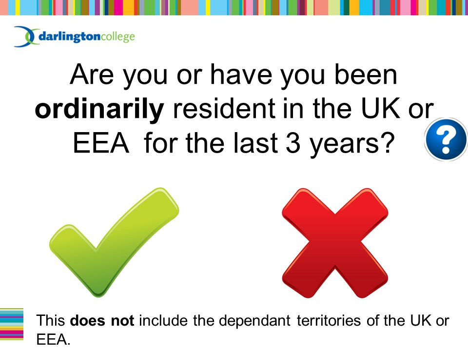 Are you or have you been ordinarily resident in the UK or EEA for the last 3 years.