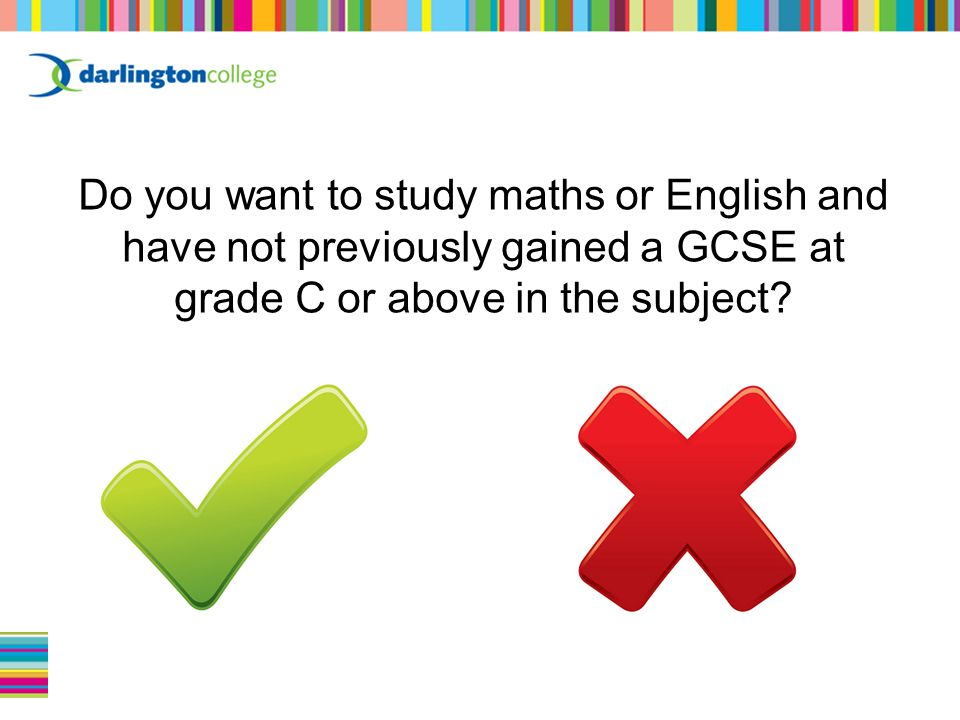 Do you want to study maths or English and have not previously gained a GCSE at grade C or above in the subject