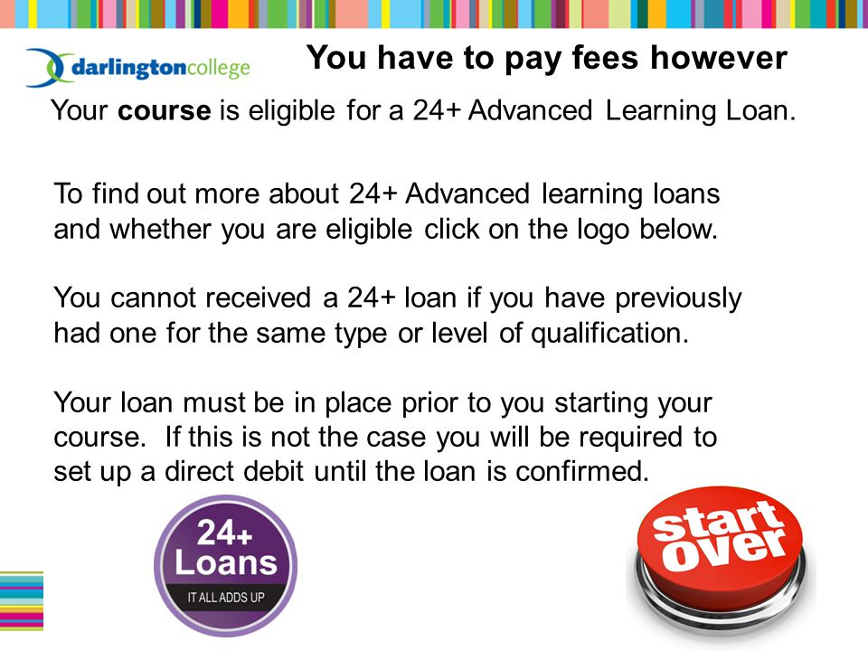 Your course is eligible for a 24+ Advanced Learning Loan.