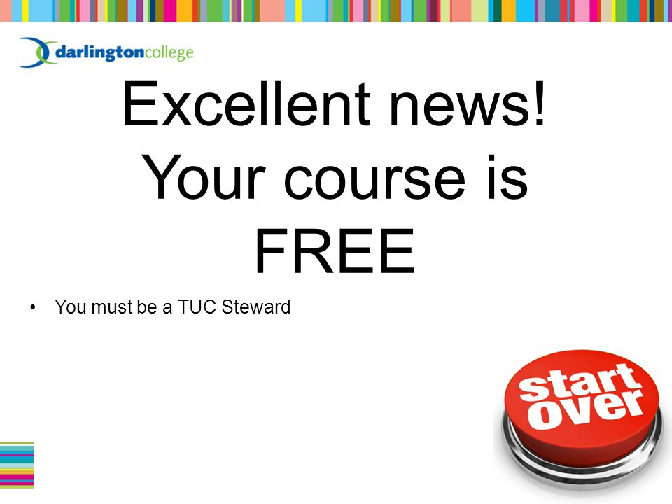 Excellent news! Your course is FREE You must be a TUC Steward