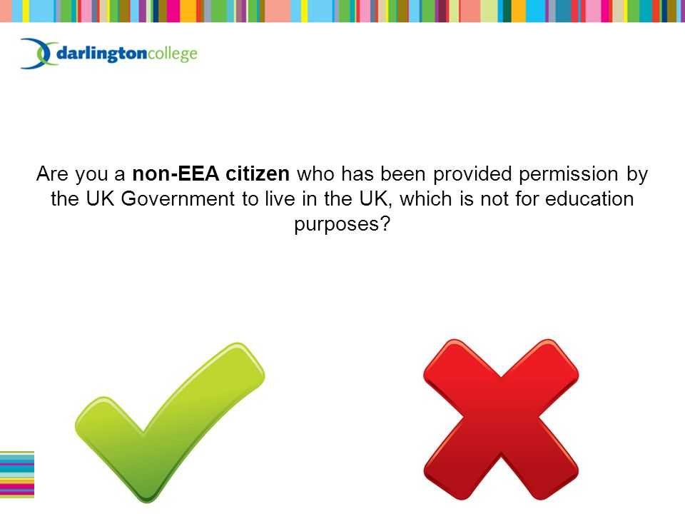 Are you a non-EEA citizen who has been provided permission by the UK Government to live in the UK, which is not for education purposes