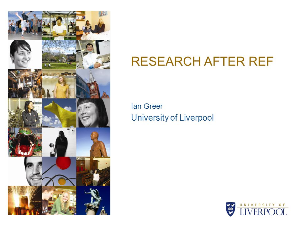 RESEARCH AFTER REF Ian Greer University of Liverpool