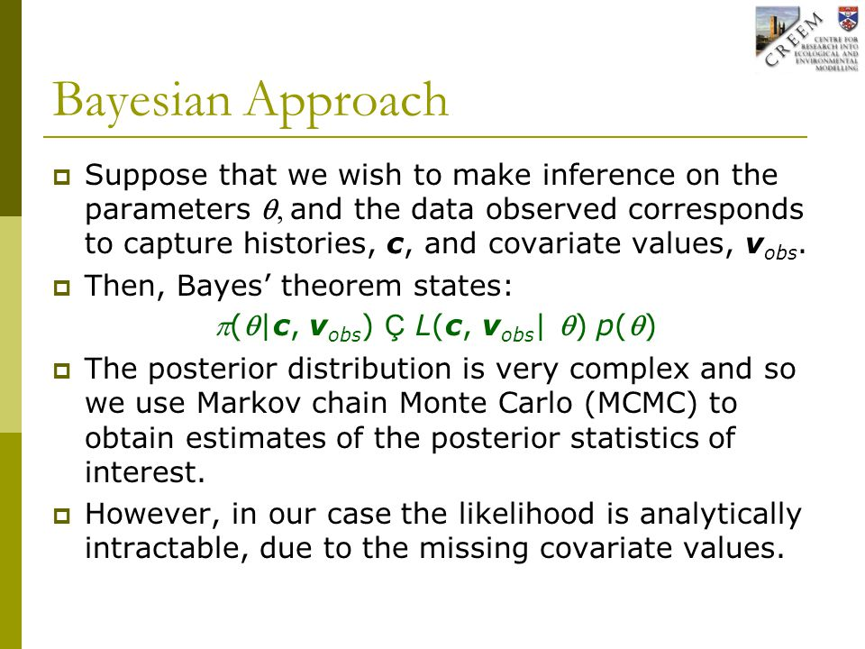 Bayesian Approach  Suppose that we wish to make inference on the parameters and the data observed corresponds to capture histories, c, and covariate values, v obs.