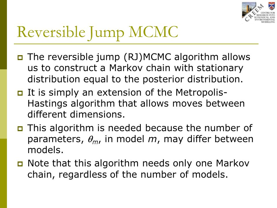 Reversible Jump MCMC  The reversible jump (RJ)MCMC algorithm allows us to construct a Markov chain with stationary distribution equal to the posterior distribution.